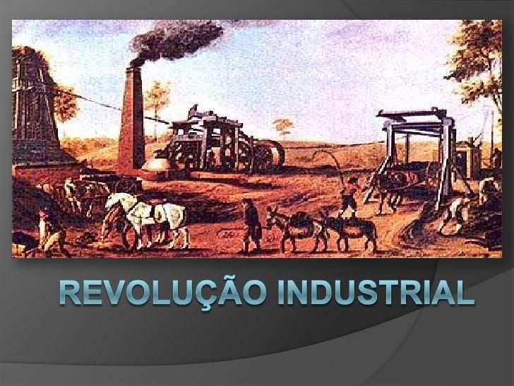 Início da Rev. Industrial na              Inglaterra.   Disponibilidade de Capital: durante a Idade moderna os    inglese...