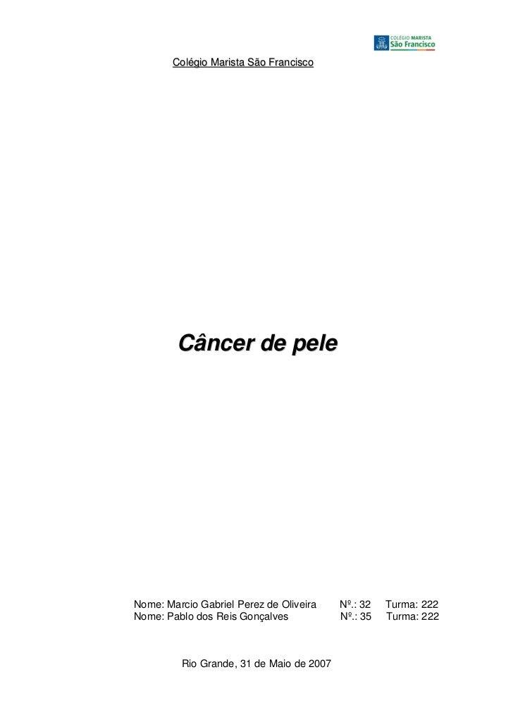 Colégio Marista São Francisco        Câncer de peleNome: Marcio Gabriel Perez de Oliveira    Nº.: 32   Turma: 222Nome: Pab...