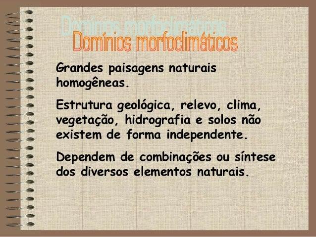 Grandes paisagens naturais homogêneas. Estrutura geológica, relevo, clima, vegetação, hidrografia e solos não existem de f...