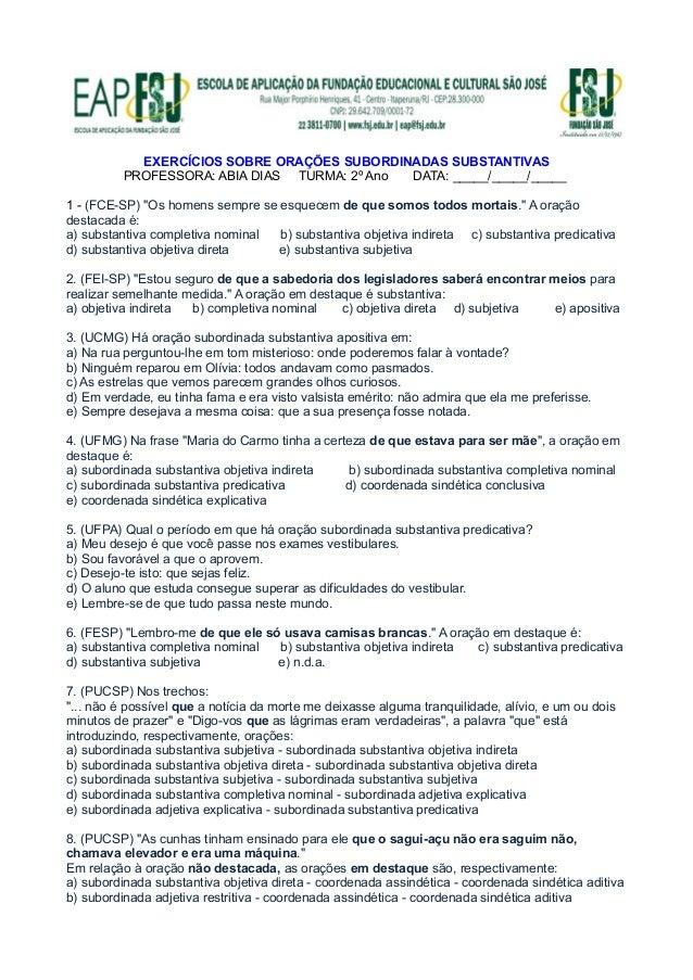 EXERCÍCIOS SOBRE ORAÇÕES SUBORDINADAS SUBSTANTIVAS PROFESSORA: ABIA DIAS TURMA: 2º Ano DATA: _____/_____/_____ 1 - (FCE-SP...