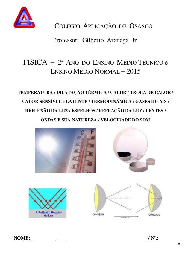 0 COLÉGIO APLICAÇÃO DE OSASCO Professor: Gilberto Aranega Jr. FISICA – 2º ANO DO ENSINO MÉDIO TÉCNICO e ENSINO MÉDIO NORMA...