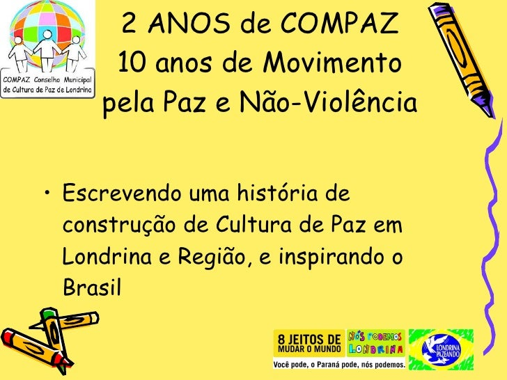 2 ANOS de COMPAZ 10 anos de Movimento pela Paz e Não-Violência <ul><li>Escrevendo uma história de construção de Cultura de...