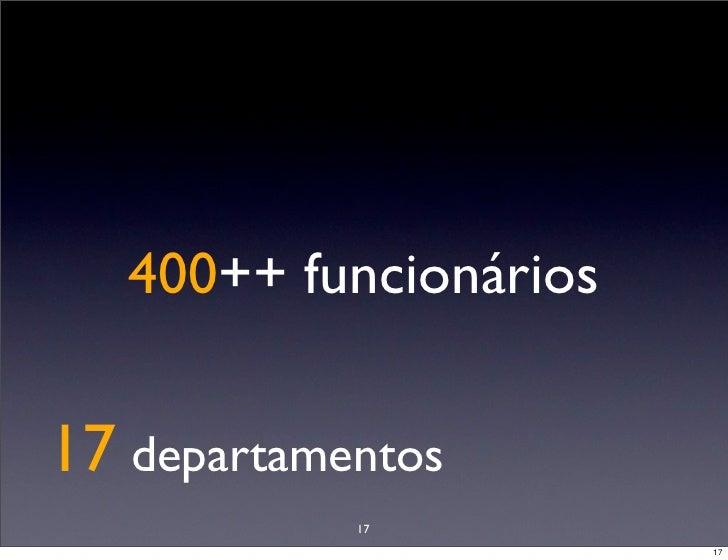 400++ funcionários  17 departamentos             17                         17