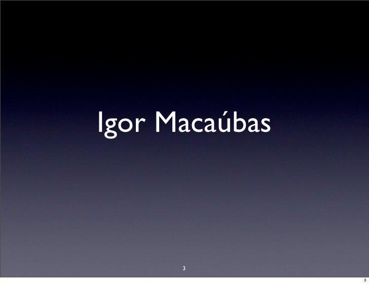Igor Macaúbas          3                 3