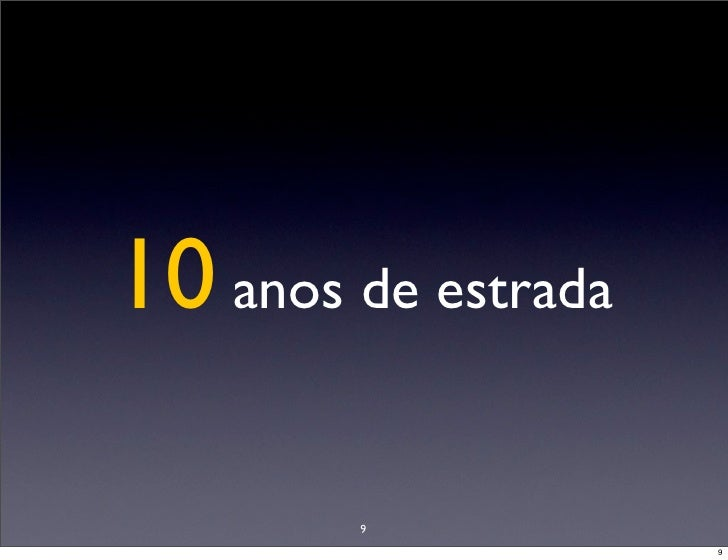 10 anos de estrada          9                      9