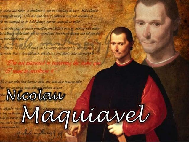 Nicolau Maquiavel (1469, Florença - 1527, Florença) -Família paupérrima -Estudos limitados: latim, grego e ábaco -Trabalho...