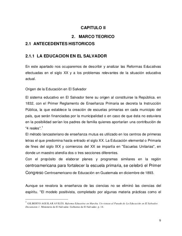 9 CAPITULO II 2. MARCO TEORICO 2.1 ANTECEDENTES HISTORICOS 2.1.1 LA EDUCACION EN EL SALVADOR En este apartado nos ocuparem...