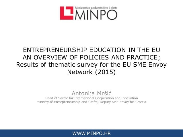 WWW.MINPO.HR ENTREPRENEURSHIP EDUCATION IN THE EU AN OVERVIEW OF POLICIES AND PRACTICE; Results of thematic survey for the...