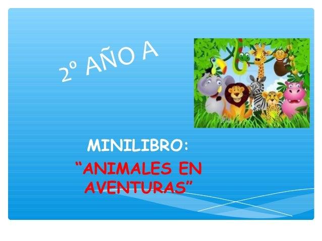 """ÑO A2ºA  MINILIBRO: """"ANIMALES EN  AVENTURAS"""""""