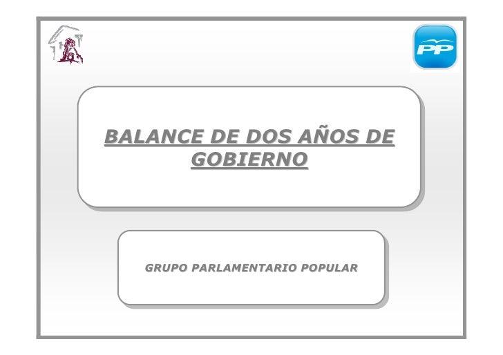 BALANCE DE DOS AÑOS DE BALANCE DE DOS AÑOS DE       GOBIERNO       GOBIERNO        GRUPO PARLAMENTARIO POPULAR    GRUPO PA...