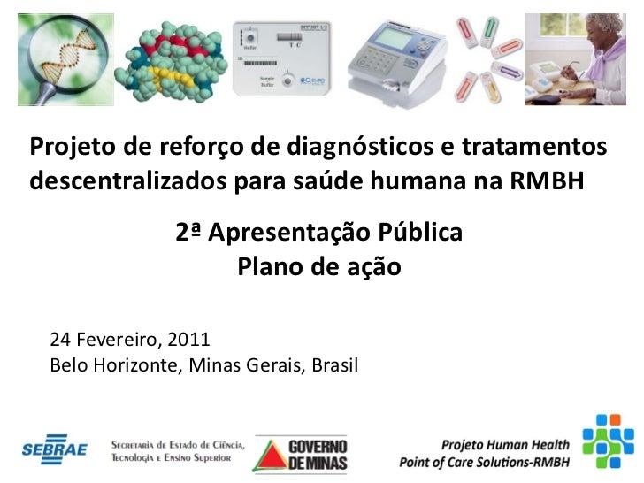 Projeto de reforço de diagnósticos e tratamentosdescentralizados para saúde humana na RMBH               2ª Apresentação P...