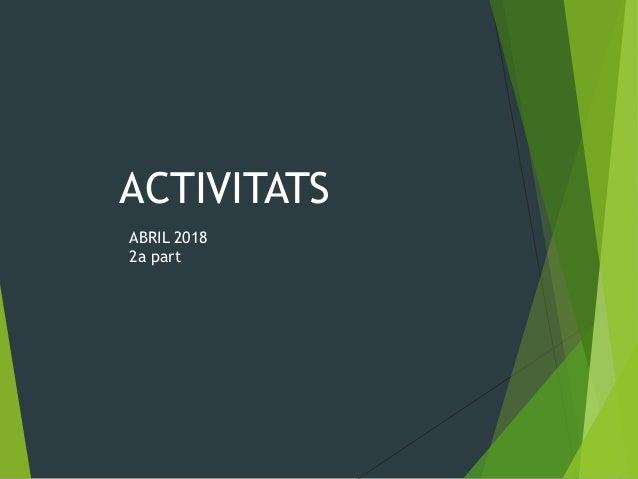 ACTIVITATS ABRIL 2018 2a part