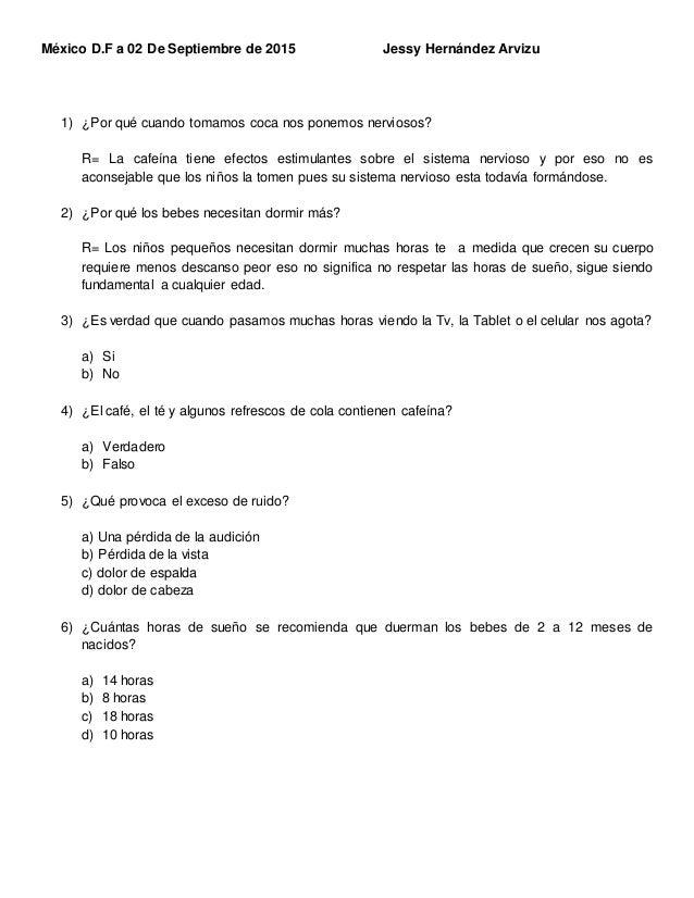 México D.F a 02 De Septiembre de 2015 Jessy Hernández Arvizu 1) ¿Por qué cuando tomamos coca nos ponemos nerviosos? R= La ...