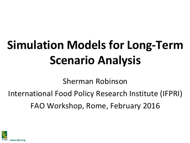 www.ifpri.org Simulation Models for Long-Term Scenario Analysis Sherman Robinson International Food Policy Research Instit...