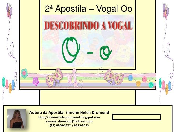 2ª Apostila – Vogal OoAutora da Apostila: Simone Helen Drumond    http://simonehelendrumond.blogspot.com         simone_dr...