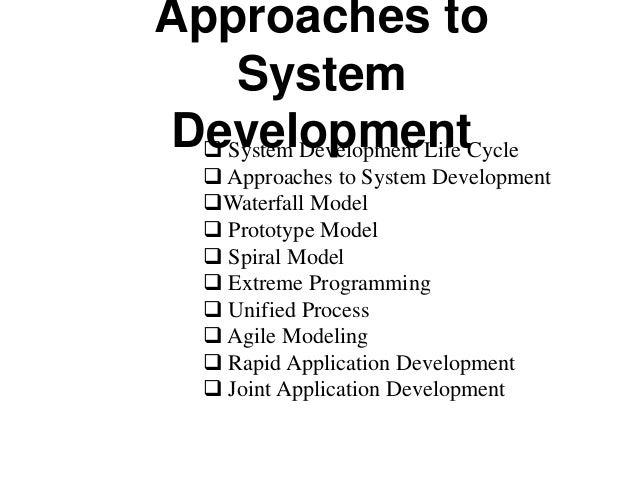 Approaches to System Development System Development Life Cycle  Approaches to System Development Waterfall Model  Prot...