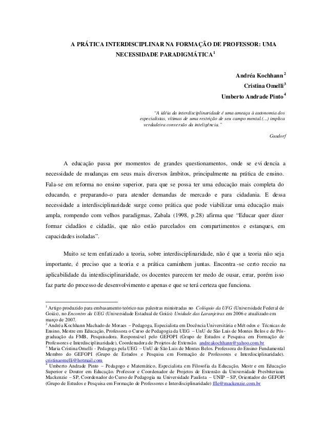 A PRÁTICA INTERDISCIPLINAR NA FORMAÇÃO DE PROFESSOR: UMA NECESSIDADE PARADIGMÁTICA1 Andréa Kochhann2 Cristina Omelli3 Umbe...