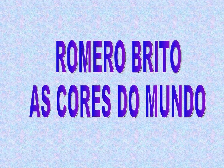 ROMERO BRITO AS CORES DO MUNDO