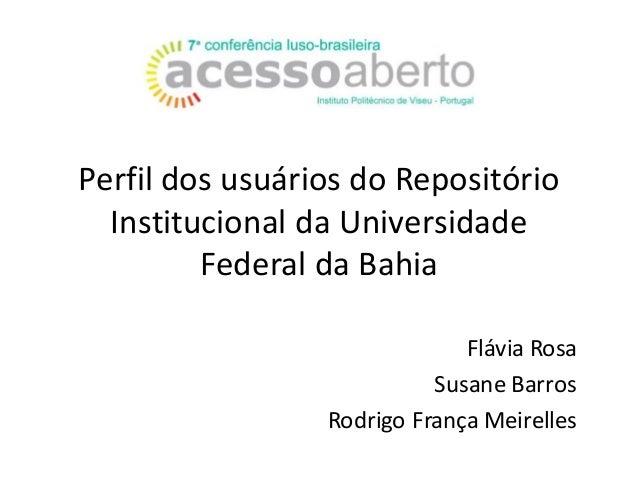 PerfildosusuáriosdoRepositório InstitucionaldaUniversidade FederaldaBahia FláviaRosa SusaneBarros RodrigoFra...