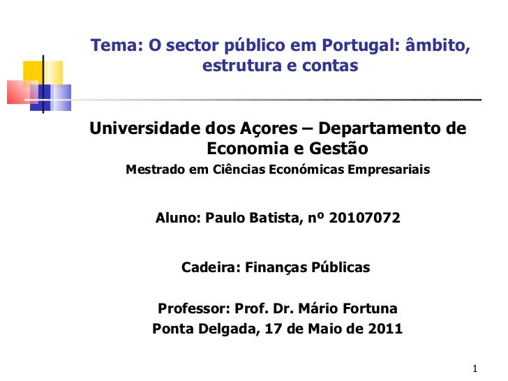 Tema: O sector público em Portugal: âmbito, estrutura e contas <ul><li>Universidade dos Açores – Departamento de Economia ...