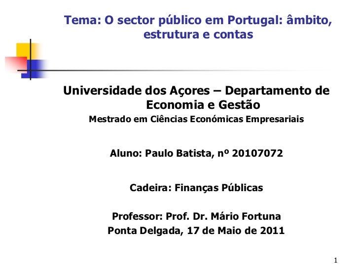 Tema: O sector público em Portugal: âmbito, estrutura e contas<br />Universidade dos Açores – Departamento de Economia e G...