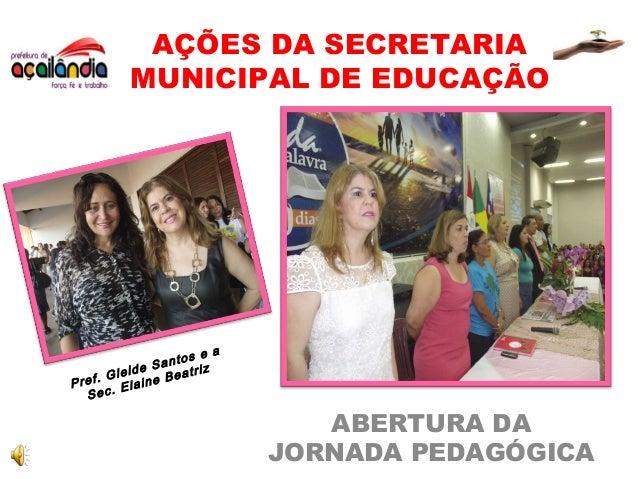 AÇÕES DA SECRETARIAMUNICIPAL DE EDUCAÇÃOABERTURA DAJORNADA PEDAGÓGICAPref. Gleide Santos e aSec. Elaine Beatriz