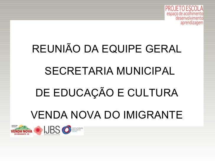 REUNIÃO DA EQUIPE GERAL  SECRETARIA MUNICIPALDE EDUCAÇÃO E CULTURAVENDA NOVA DO IMIGRANTE