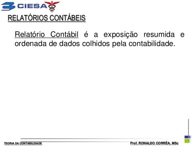 RELATÓRIOS CONTÁBEIS      Relatório Contábil é a exposição resumida e      ordenada de dados colhidos pela contabilidade.T...