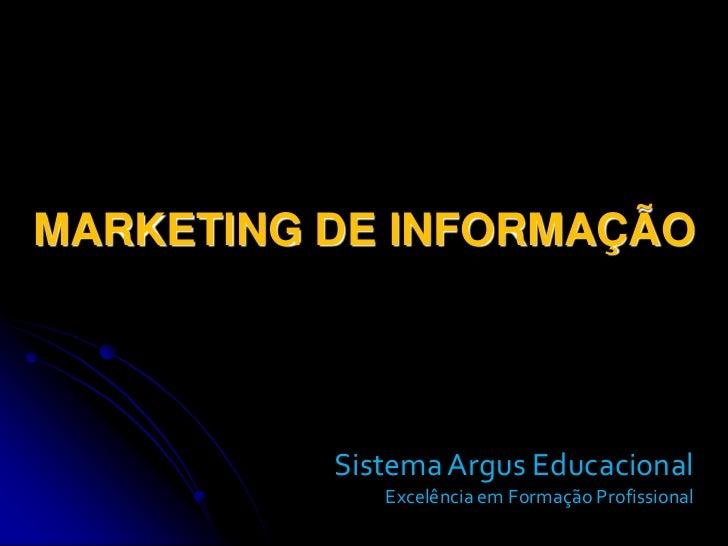 MARKETING DE INFORMAÇÃO<br />Sistema Argus Educacional <br />Excelência em Formação Profissional <br />