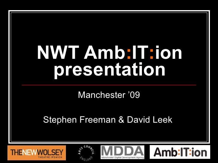 NWT Amb : IT : ion presentation Manchester '09 Stephen Freeman & David Leek