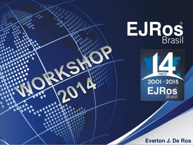 EJRos Brasil – Workshop 2014 – Todos os Direitos Reservados Everton J. De Ros