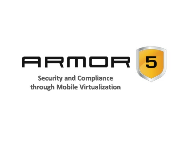 Security and Compliancethrough Mobile Virtualization