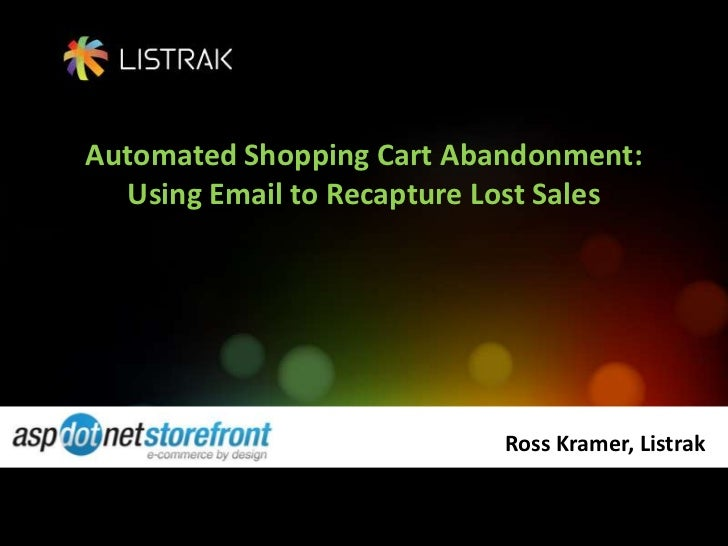 Automated Shopping Cart Abandonment: Using Email to Recapture Lost Sales<br />Ross Kramer, Listrak<br />