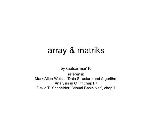 "array & matriks              by kautsar-mar10                   referensi:Mark Allen Weiss, ""Data Structure and Algorithm ..."
