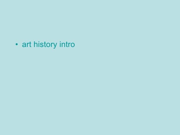 <ul><li>art history intro </li></ul>