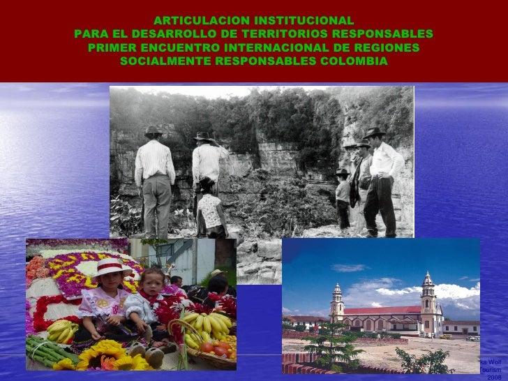 ARTICULACION INSTITUCIONAL PARA EL DESARROLLO DE TERRITORIOS RESPONSABLES   PRIMER ENCUENTRO INTERNACIONAL DE REGIONES    ...