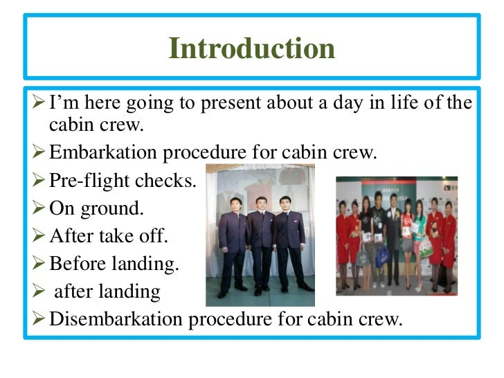 Introduction I'm here going to present about a day in life of the  cabin crew. Embarkation procedure for cabin crew. Pr...
