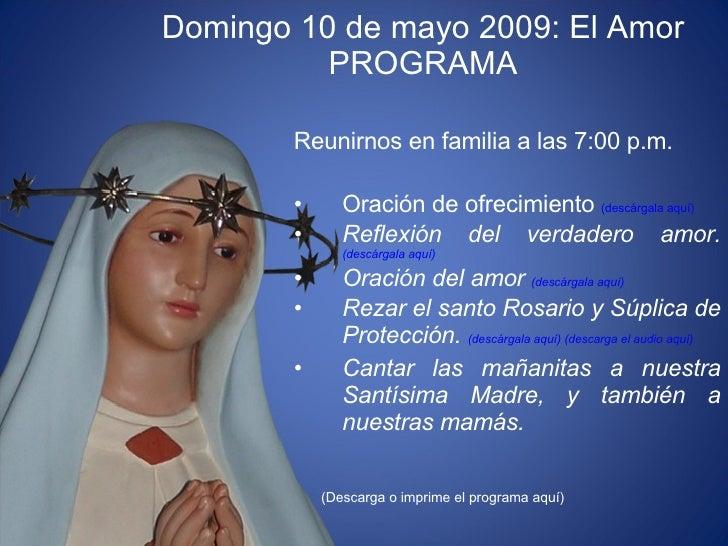 Domingo 10 de mayo 2009: El Amor PROGRAMA <ul><li>Reunirnos en familia a las 7:00 p.m.  </li></ul><ul><li>Oración de ofrec...