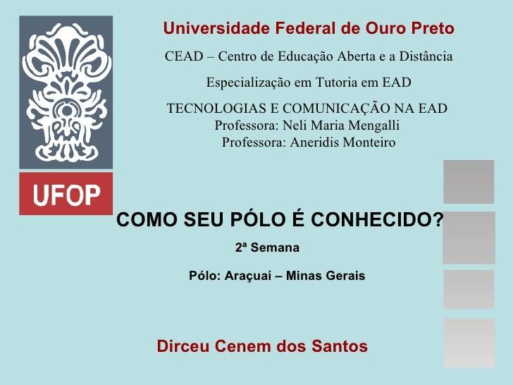 Universidade Federal de Ouro Preto CEAD – Centro de Educação Aberta e a Distância Especialização em Tutoria em EAD TECNOLO...