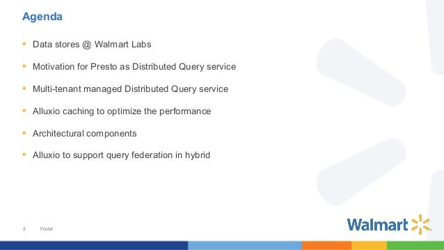 Enterprise Distributed Query Service powered by Presto & Alluxio across clouds at WalmartLabs Slide 2