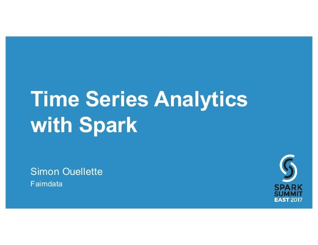 Time Series Analytics with Spark Simon Ouellette Faimdata