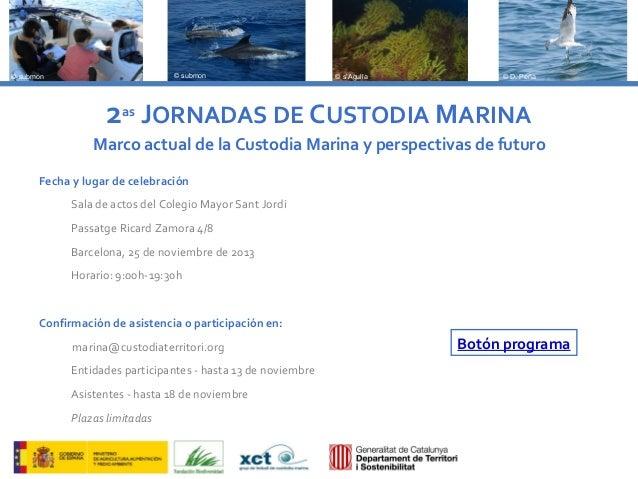 © submon  © submon  © s'Agulla  © D. Peña  2as JORNADAS DE CUSTODIA MARINA © submon  Marco actual de la Custodia Marina y ...