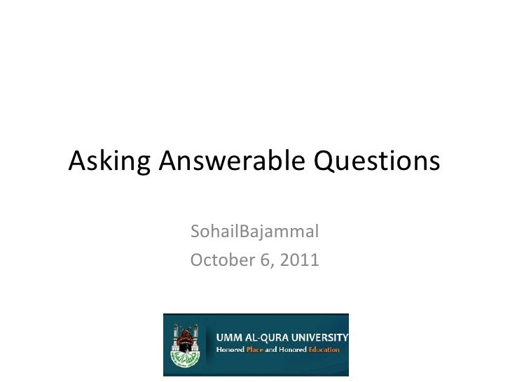 Asking Answerable Questions<br />SohailBajammal<br />October 6, 2011<br />