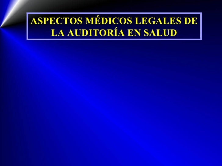 ASPECTOS MÉDICOS LEGALES DE LA AUDITORÍA EN SALUD