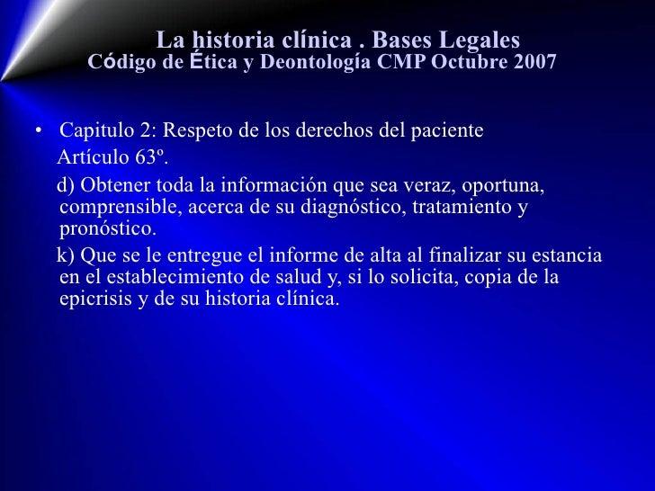 La historia cl í nica  . Bases Legales C ó digo de  É tica y Deontolog í a CMP Octubre 2007 <ul><li>Capitulo 2: Respeto de...