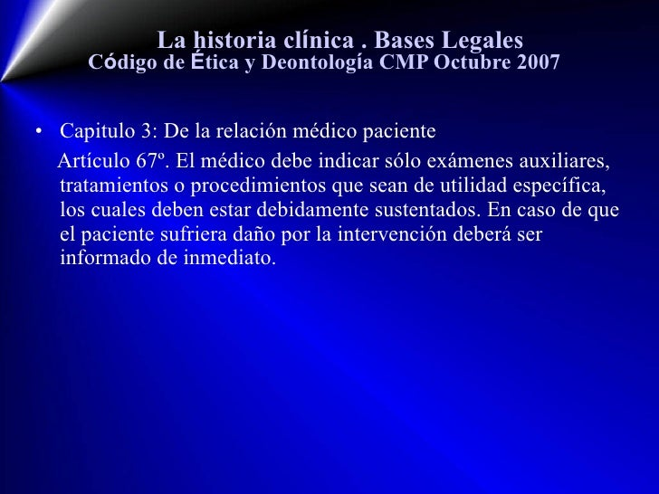 La historia cl í nica  . Bases Legales C ó digo de  É tica y Deontolog í a CMP Octubre 2007 <ul><li>Capitulo 3: De la rela...