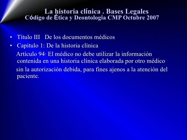 La historia cl í nica  . Bases Legales C ó digo de  É tica y Deontolog í a CMP Octubre 2007 <ul><li>Título III  De los doc...