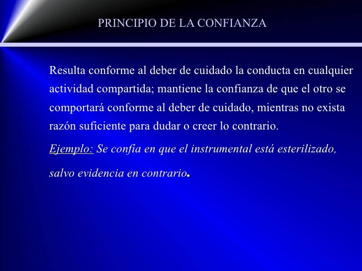 PRINCIPIO DE LA CONFIANZA <ul><li>Resulta conforme al deber de cuidado la conducta en cualquier actividad compartida; mant...