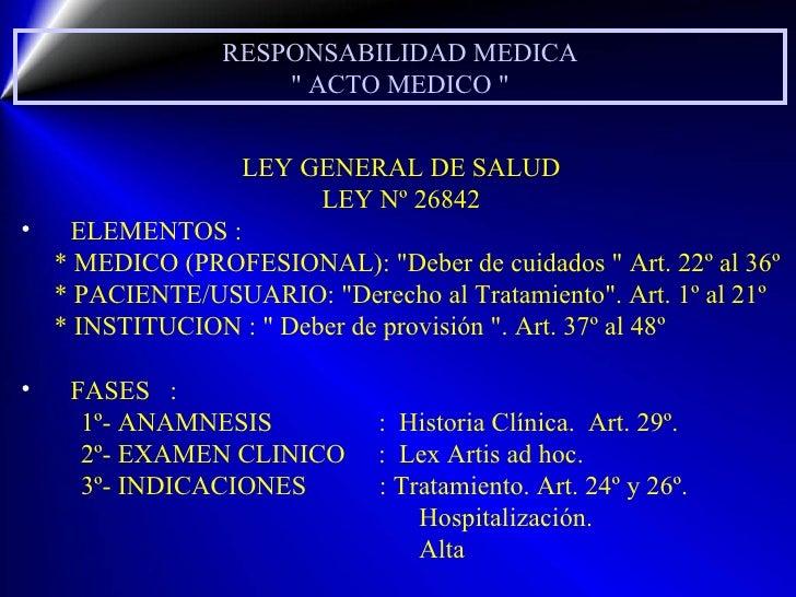 RESPONSABILIDAD MEDICA &quot; ACTO MEDICO &quot; <ul><li>LEY GENERAL DE SALUD </li></ul><ul><li>LEY Nº 26842 </li></ul><ul...