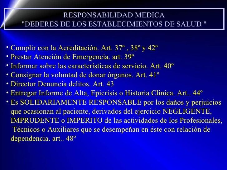 RESPONSABILIDAD MEDICA &quot;DEBERES DE LOS ESTABLECIMIENTOS DE SALUD &quot; <ul><li>Cumplir con la Acreditación. Art. 37º...